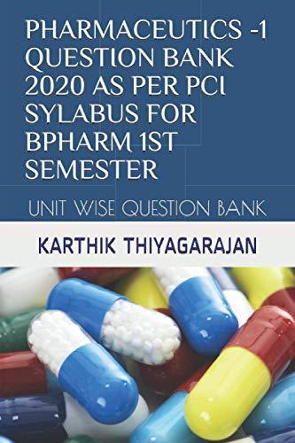 PHARMACEUTICS -1 QUESTION BANK 2020 AS PER PCI SYLABUS FOR BPHARM 1ST SEMESTER: UNIT WISE QUESTION BANK
