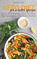 Keto Diet For A Better Life: Easy And Friendly Way To Start The Ketogenic Diet And Lifestyle