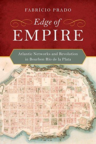 Edge of Empire: Atlantic Networks and Revolution in Bourbon Río de la Plata (English Edition)