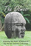The Olmec: Exploring The History & Culture Of The World's Greatest Civilizations: Olmec Civilization Inventions