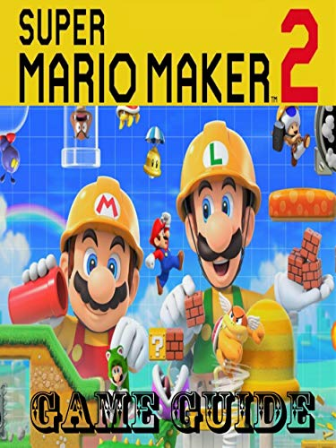SUPER MARIO MAKER 2: Game guide, walkthrough, cheat, tips and tricks to win (English Edition)