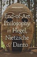 End-of-Art Philosophy in Hegel, Nietzsche and Danto