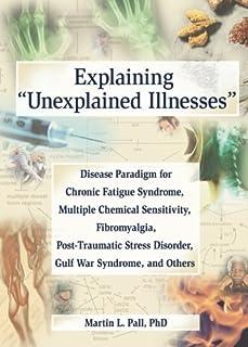 Explaining 'Unexplained Illnesses': Disease Paradigm for Chronic Fatigue Syndrome, Multiple Chemical Sensitivity, Fibromya...
