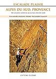 Escalade Plaisir Alpes du Sud, Provence : 200 grandes voies du 4b au 6a/b d'accès aisé (Guides Olizane sport)