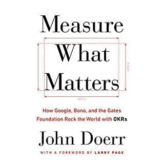 Measure What Matters     How Google, Bono, and the Gates Foundation Rock the World with OKRs              Written by:                                                                                                                                 John Doerr,                                                                                        Larry Page - foreword                               Narrated by:                                                                                                                                 John Doerr,                                                                                        full cast                      Length: 7 hrs and 56 mins     138 ratings     Overall 4.6