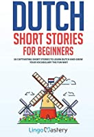 Dutch Short Stories for Beginners: 20 Captivating Short Stories to Learn Dutch & Grow Your Vocabulary the Fun Way!: 1