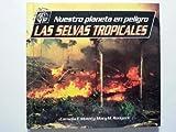 Nuestro Planeta En Peligro: Las Selvas Tropicales (Spanish Edition)