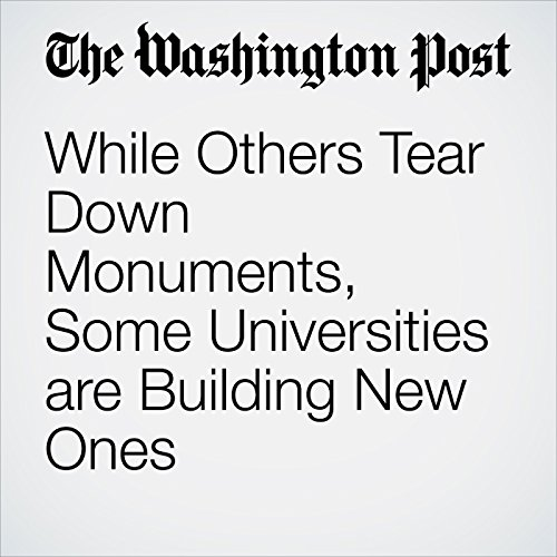 While Others Tear Down Monuments, Some Universities are Building New Ones copertina