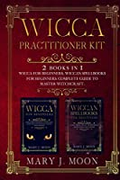 Wicca Practitioner Kit: 2 books in 1: Wicca, Spellbooks for Beginners