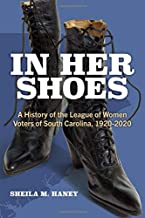 In Her Shoes: A History of the League of Women Voters of South Carolina, 1920-2020