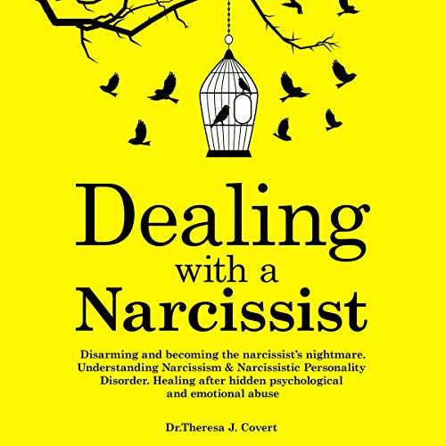 Dealing with a Narcissist     Disarming and Becoming the Narcissist's Nightmare. Understanding Narcissism & Narcissistic Personality Disorder. Healing After Hidden Psychological and Emotional Abuse              By:                                                                                                                                 Dr. Theresa J. Covert                               Narrated by:                                                                                                                                 Trei Taylor                      Length: 1 hr and 23 mins     28 ratings     Overall 4.9