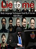 LIE TO ME - Body Language Techniques Used By A Former KGB Officer - Bones, Sherlock, Covert Affairs (English Edition)