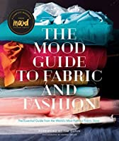 The Mood Guide to Fabric and Fashion: The Essential Guide from the World's Most Famous Fabric Store by Mood Designer Fabrics(2015-09-01)