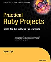 Practical Ruby Projects: Ideas for the Eclectic Programmer (Books for Professionals by Professionals)
