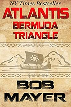 Atlantis Bermuda Triangle: A Novel of Time Travel and Alternate Worlds by [Bob Mayer]