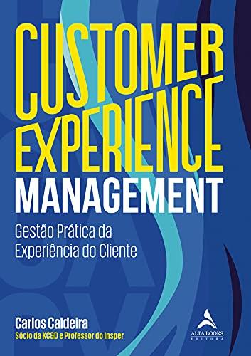 Customer Experience Management: Gestão Prática da Experiência do Cliente
