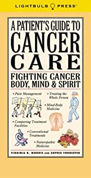 A Patient's Guide to Cancer Care: Fighting Cancer Body, Mind & Spirit 096509328X Book Cover