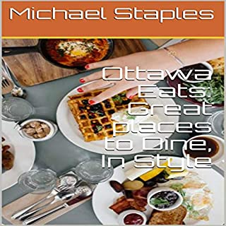 Ottawa Eats: Great places to Dine, In Style cover art