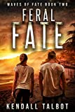 Feral Fate: A Post-Apocalyptic EMP Survival Thriller (Waves of Fate Book 2)