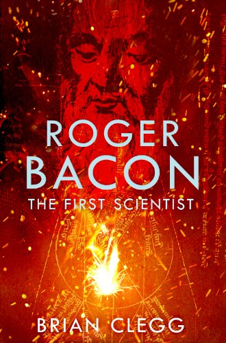 Roger Bacon: The First Scientist