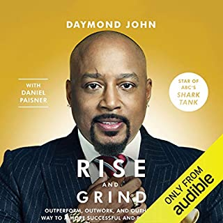 Rise and Grind     Out-Perform, Out-Work, and Out-Hustle Your Way to a More Successful and Rewarding Life              Written by:                                                                                                                                 Daymond John,                                                                                        Daniel Paisner                               Narrated by:                                                                                                                                 Sway Calloway,                                                                                        Daymond John                      Length: 8 hrs and 57 mins     112 ratings     Overall 4.4