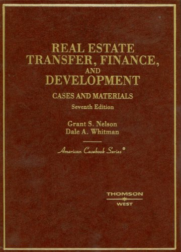 Nelson and Whitman's Cases and Materials on Real Estate Transfer, Finance and Development, 7th (American Casebook Series