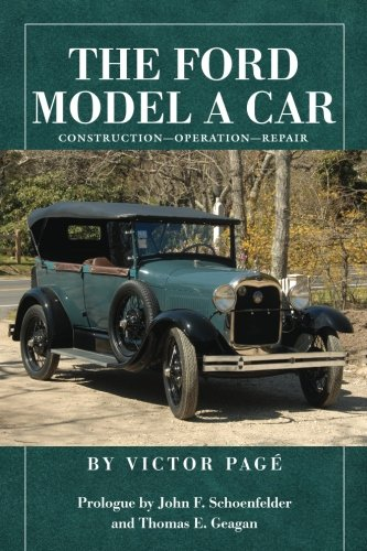 Compare Textbook Prices for The Ford Model A Car: Construction - Operation - Repair  ISBN 9781535053259 by Page, Victor,Schoenfelder, John F.,Geagan, Thomas E.
