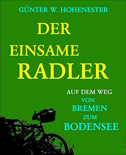Der einsame Radler: Auf dem Weg von Bremen zum Bodensee