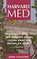 Harvard Med: The Story Behind America's Premier Medical School and the Making of America's Doctors
