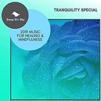 Tranquility Special - 2019 Music For Healing & Mindfulness