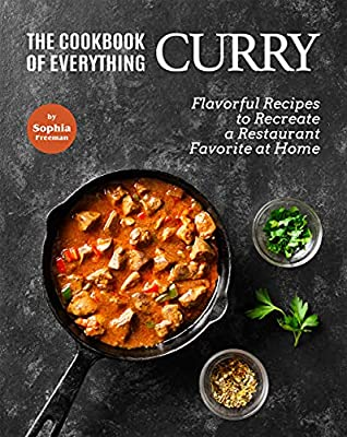 The Cookbook of Everything Curry: Flavorful Recipes to Recreate a Restaurant Favorite at Home
