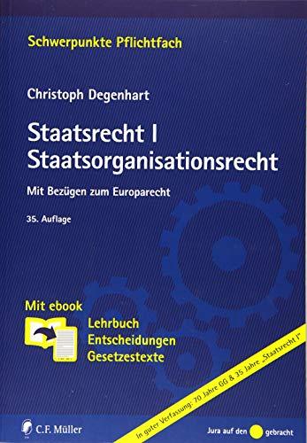 Staatsrecht I. Staatsorganisationsrecht: Mit Bezügen zum Europarecht. Mit ebook: Lehrbuch, Entscheidungen, Gesetzestexte (Schwerpunkte Pflichtfach)