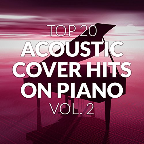 Top 20 Acoustic Cover Hits on Piano, Vol. 2