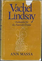 Vachel Lindsay: Fieldworker for the American Dream