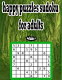 happy puzzles sudoku for adults: 150+ Puzzles( 9x9 printable) to Sharpen Your Brain , Improve memory, logic and critical thinking skills of your