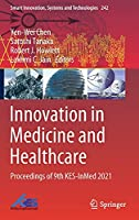 Innovation in Medicine and Healthcare: Proceedings of 9th KES-InMed 2021 (Smart Innovation, Systems and Technologies, 242)