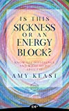 Is This Sickness or an Energy Block?: Know the Difference and What to Do about It