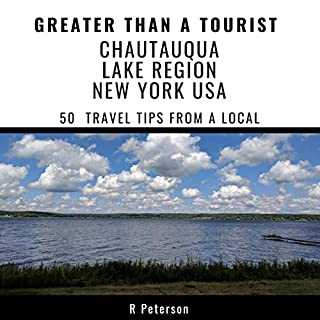 Greater Than a Tourist - Chautauqua Lake Region New York USA     50 Travel Tips from a Local              By:                                                                                                                                 R Peterson,                                                                                        Greater Than a Tourist                               Narrated by:                                                                                                                                 Rick Andrews                      Length: 49 mins     Not rated yet     Overall 0.0
