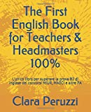 The First English Book for Teachers & Headmasters 100%: L'unico libro per superare la prova B2 di inglese dei concorsi MIUR, MAECI e altre PA