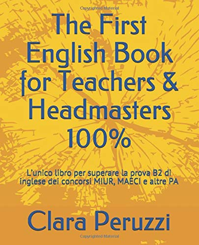 The First English Book for Teachers & Headmasters 100%: L'unico libro per superare la prova B2 di inglese dei concorsi MIUR, MAECI e altre PA