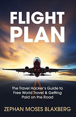Flight Plan: The Travel Hacker's Guide to Free World Travel & Getting Paid on the Road by [Zephan Blaxberg, Wayne Purdin]