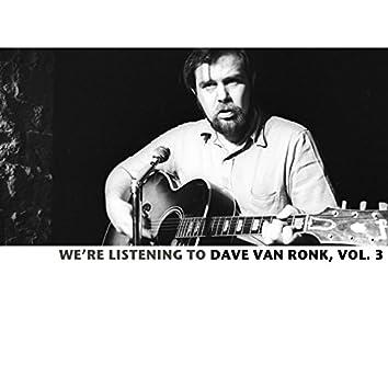 We're Listening to the Dave Van Ronk, Vol. 3