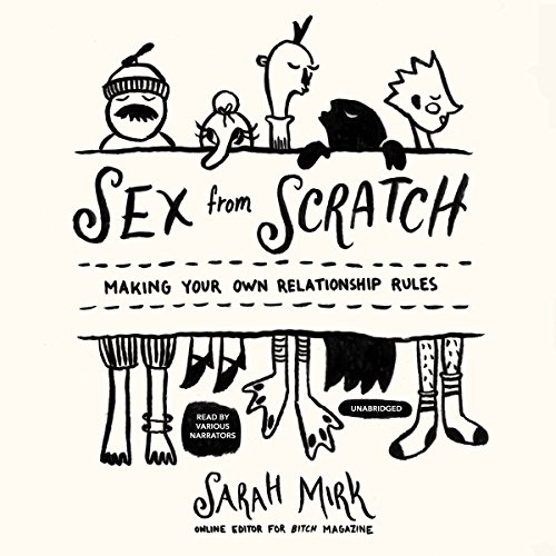 Sex from Scratch     Making Your Own Relationship Rules              By:                                                                                                                                 Sarah Mirk                               Narrated by:                                                                                                                                 Mark Peckham,                                                                                        Jorjeana Marie,                                                                                        Caitlin Davies,                   and others                 Length: 5 hrs and 53 mins     Not rated yet     Overall 0.0
