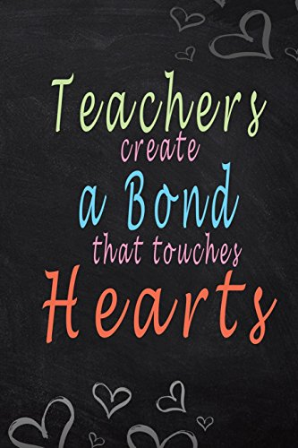 Teachers Create A Bond That Touches Hearts: Blank Lined Teacher Appreciation Journal Or Notebook With Quote 6 x 9, Teacher Appreciation Gift Notebook