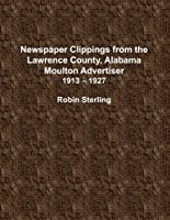 Newspaper Clippings From the Lawrence County, Alabama, Moulton Advertiser 1913 - 1927