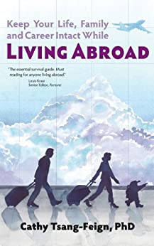Living Abroad: What every expat needs to know: How to handle culture shock, foreign affairs, third culture kids, frequent travel, and other issues of expatriate living (English Edition) van [Cathy Tsang-Feign PhD]