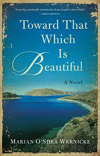 Toward That Which is Beautiful: A Novel by [Marian O'Shea Wernicke]