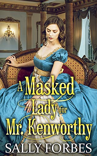 A Masked Lady for Mr. Kenworthy: A Clean & Sweet Regency Historical Romance Book