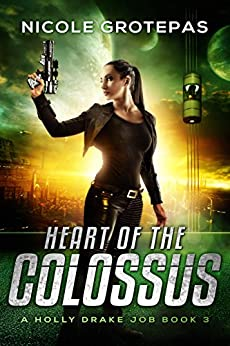 Heart of the Colossus: A Steampunk Space Opera Adventure (A Holly Drake Job Book 3) by [Nicole Grotepas]