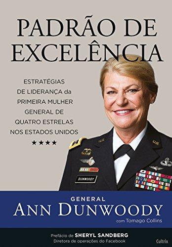 Padrão de Excelência: Estratégias de Liderança da Primeira Mulher General de Quatro Estrelas nos Estados Unidos por [Ann Dunwoody]
